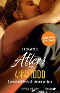 ROMANZI DI AFTER 3: COME MONDI LONTANI-ANIME PERDUTE. EDIZ. SPECIALE. CON POSTER - TODD ANNA