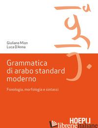GRAMMATICA DI ARABO STANDARD MODERNO. FONETICA, MORFOLOGIA E SINTASSI - MION GIULIANO; D'ANNA LUCA