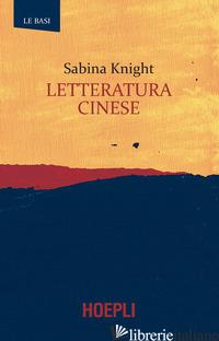 LETTERATURA CINESE - KNIGHT SABINA; CASALIN F. (CUR.)