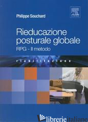 RIEDUCAZIONE POSTURALE GLOBALE. RPG. IL METODO - SOUCHARD PHILIPPE