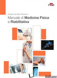 MANUALE DI MEDICINA FISICA E RIABILITATIVA - FOTI CALOGERO; MONTICONE MARCO