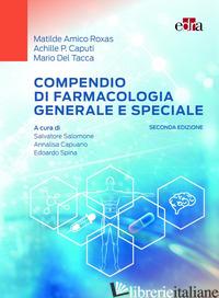 COMPENDIO DI FARMACOLOGIA GENERALE E SPECIALE - AMICO ROXAS MATILDE; CAPUTI ACHILLE P.; DEL TACCA MARIO; SALOMONE S. (CUR.); CAP