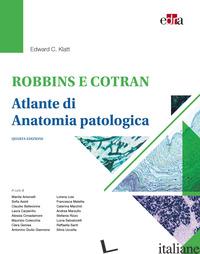 ROBBINS E COTRAN. ATLANTE DI ANATOMIA PATOLOGICA - KLATT EDWARD C.
