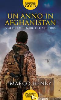 ANNO IN AFGHANISTAN. VIAGGIO AL CENTRO DELLA GUERRA (UN) - HENRY MARCO