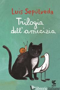 TRILOGIA DELL'AMICIZIA - SEPULVEDA LUIS