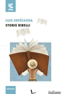 STORIE RIBELLI - SEPULVEDA LUIS; POLESE R. (CUR.)