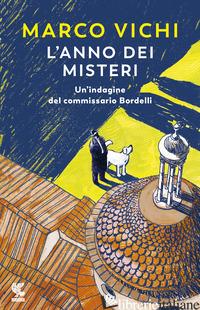 ANNO DEI MISTERI. UN'INDAGINE DEL COMMISSARIO BORDELLI (L') - VICHI MARCO