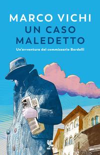 CASO MALEDETTO. UN'AVVENTURA DEL COMMISSARIO BORDELLI (UN) - VICHI MARCO