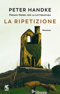 RIPETIZIONE (LA) - HANDKE PETER