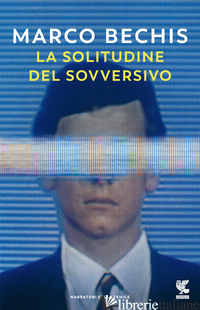 SOLITUDINE DEL SOVVERSIVO (LA) - BECHIS MARCO