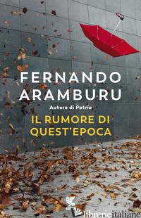 RUMORE DI QUEST'EPOCA (IL) - ARAMBURU FERNANDO
