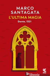 ULTIMA MAGIA. DANTE, 1321 (L') - SANTAGATA MARCO