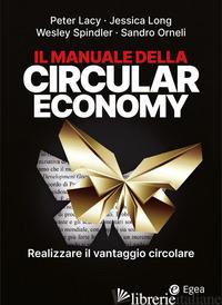 MANUALE DELLA CIRCULAR ECONOMY. REALIZZARE IL VANTAGGIO CIRCOLARE (IL) - LACY PETER; LONG JESSICA; SPINDLER WESLEY; ORNELI SANDRO
