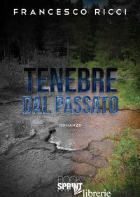 TENEBRE DAL PASSATO - RICCI FRANCESCO