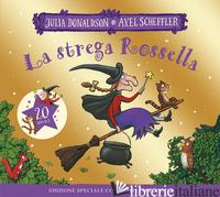 STREGA ROSSELLA. 20 ANNI. EDIZ. ILLUSTRATA (LA) - DONALDSON JULIA; SCHEFFLER AXEL