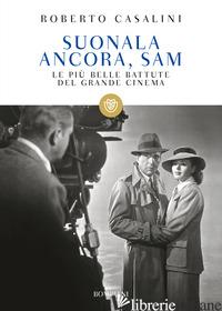 SUONALA ANCORA, SAM. LE PIU' BELLE BATTUTE DEL GRANDE CINEMA - CASALINI ROBERTO; CASALINI P. (CUR.)