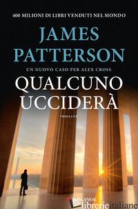 QUALCUNO UCCIDERA'. UN CASO PER ALEX CROSS - PATTERSON JAMES