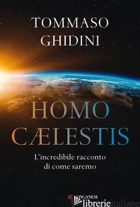 HOMO CÆLESTIS. L'INCREDIBILE RACCONTO DI COME SAREMO - GHIDINI TOMMASO