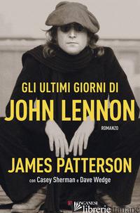 ULTIMI GIORNI DI JOHN LENNON (GLI) - PATTERSON JAMES; SHERMAN CASEY; WEDGE DAVE