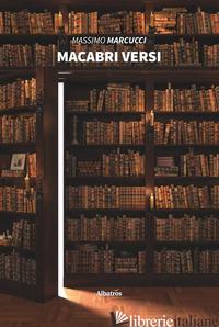 MACABRI VERSI - MARCUCCI MASSIMO