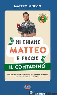 MI CHIAMO MATTEO E FACCIO IL CONTADINO - FIOCCO MATTEO