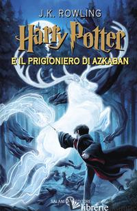 HARRY POTTER E IL PRIGIONIERO DI AZKABAN. NUOVA EDIZ.. VOL. 3 - ROWLING J. K.; BARTEZZAGHI S. (CUR.)