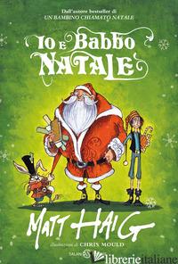 IO E BABBO NATALE - HAIG MATT; MOULD CHRIS