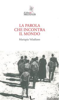 PAROLA CHE INCONTRA IL MONDO (LA) - VELADIANO MARIAPIA