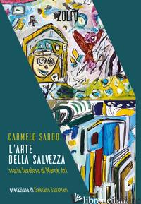 ARTE DELLA SALVEZZA. STORIA FAVOLOSA DI MARCK ART (L') - SARDO CARMELO