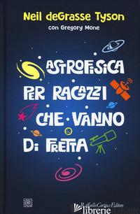 ASTROFISICA PER RAGAZZI CHE VANNO DI FRETTA - TYSON NEIL DEGRASSE