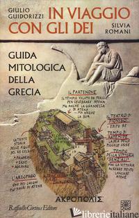 IN VIAGGIO CON GLI DEI. GUIDA MITOLOGICA DELLA GRECIA - GUIDORIZZI GIULIO; ROMANI SILVIA
