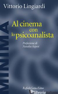 AL CINEMA CON LO PSICOANALISTA - LINGIARDI VITTORIO
