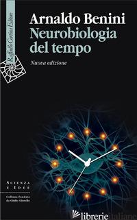 NEUROBIOLOGIA DEL TEMPO. NUOVA EDIZ. - BENINI ARNALDO
