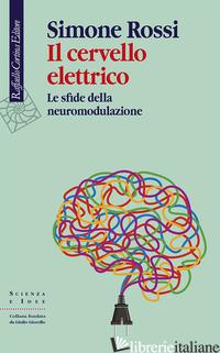 CERVELLO ELETTRICO. LE SFIDE DELLA NEUROMODULAZIONE (IL) - ROSSI SIMONE