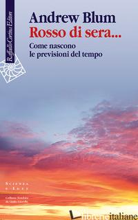 ROSSO DI SERA... COME NASCONO LE PREVISIONI DEL TEMPO - BLUM ANDREW