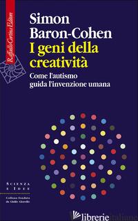 GENI DELLA CREATIVITA'. COME L'AUTISMO GUIDA L'INVENZIONE UMANA (I) - BARON-COHEN SIMON