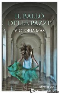 BALLO DELLE PAZZE (IL) - MAS VICTORIA