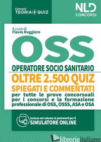 OSS QUIZ: OPERATORE SOCIO SANITARIO. QUIZ SPIEGATI E COMMENTATI PER TUTTE LE PRO - RUGGIERO F. (CUR.)