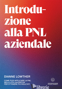 INTRODUZIONE ALLA PNL AZIENDALE. COME PUOI APPLICARE LA PNL NELLA VITA LAVORATIV - LOWTHER DIANNE; BERNARDINI M. (CUR.)