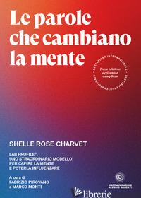PAROLE CHE CAMBIANO LA MENTE. LAB PROFILE®, UNO STRAORDINARIO MODELLO PER CAPIRE - CHARVET SHELLE ROSE; PIROVANO F. (CUR.); MONTI M. (CUR.)