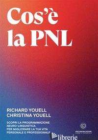 COS'E' LA PNL. SCOPRI LA PROGRAMMAZIONE NEURO-LINGUISTICA PER MIGLIORARE LA TUA  - YOUELL RICHARD; YOUELL CHRISTINA