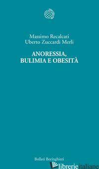 ANORESSIA, BULIMIA E OBESITA' - RECALCATI MASSIMO; ZUCCARDI MERLI UBERTO