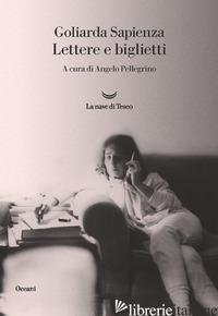 LETTERE E BIGLIETTI - SAPIENZA GOLIARDA; PELLEGRINO A. (CUR.)