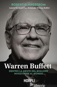 WARREN BUFFETT. DENTRO LA MENTE DEL MIGLIORE INVESTITORE AL MONDO - HAGSTROM ROBERT G.