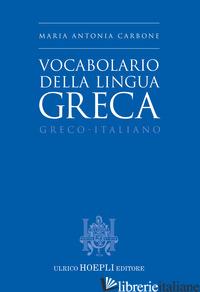 VOCABOLARIO DELLA LINGUA GRECA. GRECO-ITALIANO - CARBONE MARIA ANTONIA