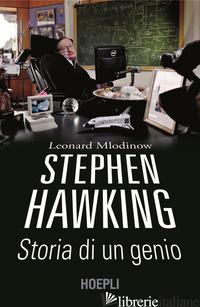 STEPHEN HAWKING. STORIA DI UN GENIO - MLODINOW LEONARD