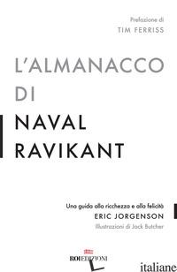 ALMANACCO DI NAVAL RAVIKANT. UNA GUIDA ALLA RICCHEZZA E ALLA FELICITA' (L') - JORGENSON ERIC