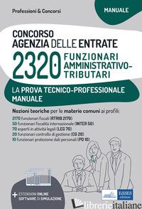 CONCORSO 2320 FUNZIONARI AGENZIA DELLE ENTRATE. MANUALE PER LA PROVA TECNICO-PRO - AA.VV.