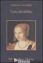 ARTE DEL DUBBIO (L') - CAROFIGLIO GIANRICO