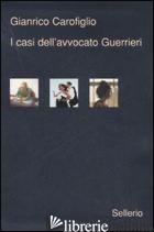 CASI DELL'AVVOCATO GUERRIERI: TESTIMONE INCONSAPEVOLE-AD OCCHI CHIUSI-RAGIONEVOL - CAROFIGLIO GIANRICO